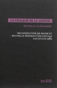 Couverture de La couleur de la justice : incarcération de masse et nouvelle ségrégation raciale aux Etats-Unis, Michelle Alexander (Syllepse)