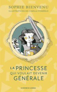Couverture de La princesse qui voulait devenir générale de Sophie Bienvenu et Camille Pomerleau